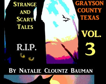 Red River Hauntings TRUE Ghost Stories of Grayson County Texas and Other Strange and Scary Tales Volume 3 By Natalie Clountz Bauman