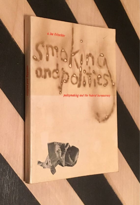 Smoking and Politics : Policy Making and the Federal Bureaucracy by A. Lee Fritschler (1969) softcover book