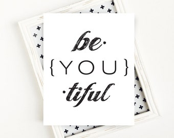 be YOU tiful, Inspirational Quote Art Print, Teen Room Decor, Black and White Wall Art, PRINTABLE Art, 8x10, Digital Download
