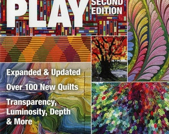 Color Play: Expanded & Updated - Over 100 New Quilts - Transparency Luminosity Depth and More