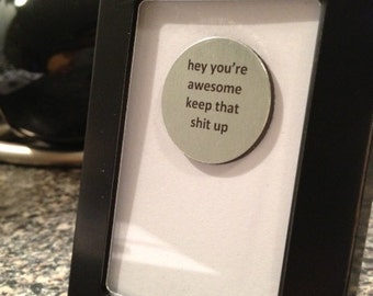 Quote | Magnet | Frame - Hey you're awesome keep that s* up
