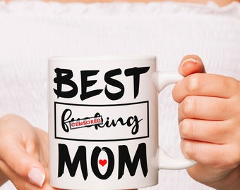 Cool Mother's Day Gifts, Best Mom Coffee Mug, Best F*cking Mom Mug, Mature Mothers Day Mug Gift, Mothersday Mug for Mom From Daughter / Son