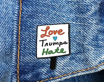 Love Trumps Hate Pin, Protest Sign, Soft Enamel Pin, Jewelry, Art, Gift (PIN75)
