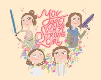 """Starwars girls  """"you are such a strong girl"""" illustration"""