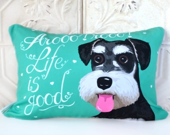 Personalized Schnauzer Art Pillow- Arooo! rooo! LIfe is Good