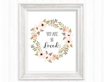 You are so loved- Printable Wall Art - Nursery Print - Watercolor flowers- Floral wreath- Typography Quote - Typography Print- Love quote