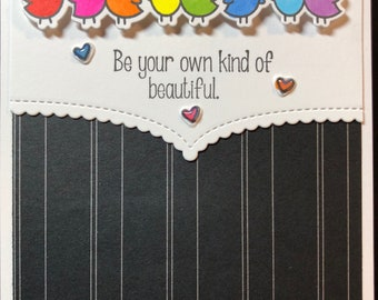 be your own kind of beautiful , I'm here for you card, Friend Card, Friendship Card, Thinking of you, encouragement card