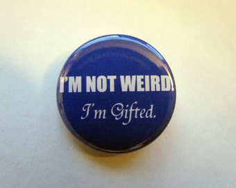 """I'm Not Weird. I'm Gifted. 1.25"""" Pinback Button Badge Pin Or Magnet"""