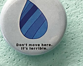 1.25 Inch Don't Move Here Raindrop Button: A Button for Seattlelites, PNW, Rain, Don't Move Here It's Terrible, Seattle Pinback Button