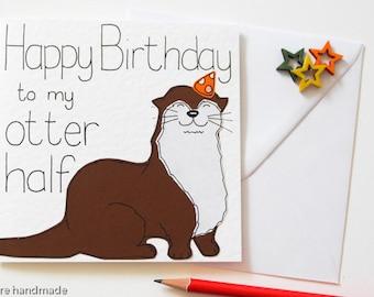 Funny Otter Birthday Card, Birthday card for a husband, wife, girlfriend or boyfriend, Happy Birthday for my Otter half, Cute otter card