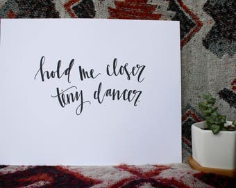 "Hand Lettered, Hand Drawn 8x10 ""hold me closer, tiny dancer"" Elton John print, black and white print"