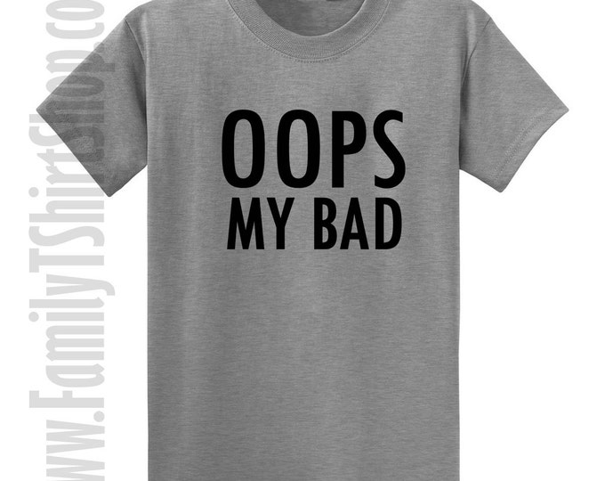 Oops My Bad T-shirt