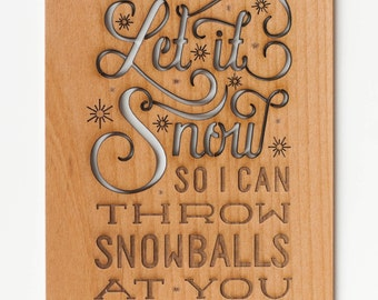 Let It Snow, so I can throw snowballs at you, Real Wood Card, Christmas Decor