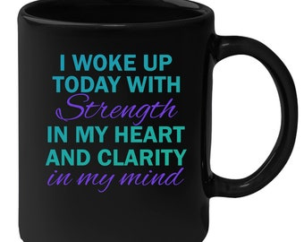 I wake up today with strength in my heart and clarity in my mind Gift, Christmas, Birthday Present, Black Mug