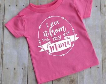 I get it from my mama - baby t-shirt - kid t-shirt - toddler t-shirt -  kid shirt