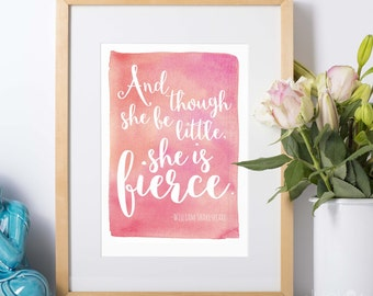 """Typographic Print : """"And though she be little - she is fierce"""""""