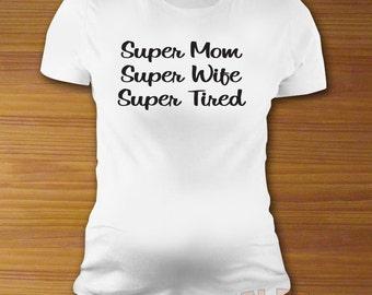 Super Mom Super Wife Super Tired Maternity Shirt