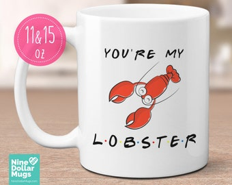 You're My Lobster, friends mug, gift for friends TV show lover, friend mug, gift for him, gift Ideas for her, my Lobster mug