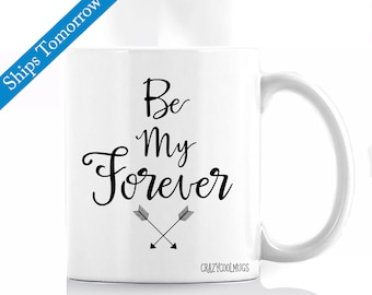 Be My Forever Love Coffee Mug, Valentines day, Anniversary