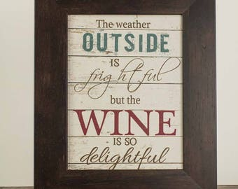 The Weather Outside is Frightful But The Wine Is So Delightful Framed Decor Framed Art Picture