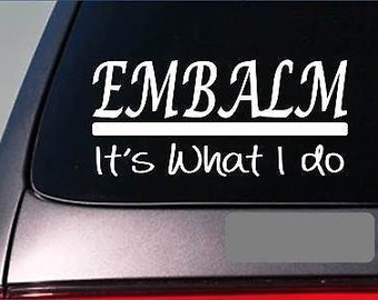 Embalm Sticker Decal *E321* Death Mortician Embalming Funeral Casket Parlor Love