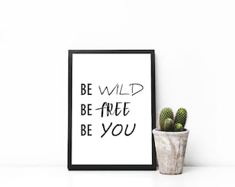 be wild be free be you, digital download, poster, gift, daily reminder, printable, home decor, sale
