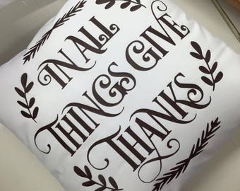 In All Things Give Thanks Pillow Cover 16x16
