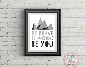 Be brave, be awesome, be you wall print, wall decor, boys room, kids room, girls room, wall art, monochrome, print, teen room, boy teen