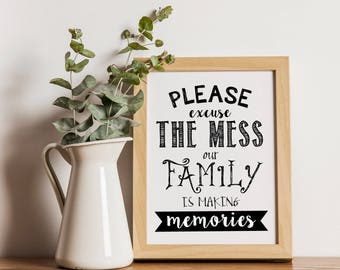 8x10 print - Please Excuse the Mess our Family is Making Memories - Black & White- INSTANT DIGITAL DOWNLOAD