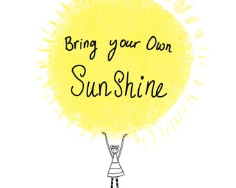 Bring Your Own Sunshine - A6 Greeting Card