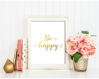 Be happy print, Happy wall art, Gold printable art, Gold quote print, Inspirational quote, Positive Quote, Motivational words, Gold quote
