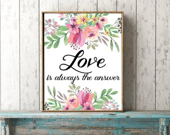 printable quote Love Is Always The Answer wall art instant download romantic gift for her 8 x 10 watercolour floral inspirational home decor