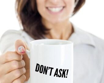 Don't Ask! Mug - Funny White Mug