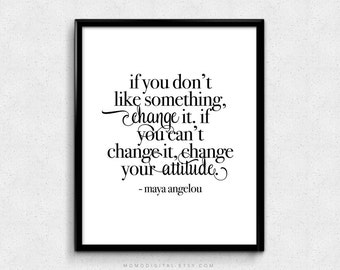 SALE -  If You Don't Like Something, Maya Angelou, Maya Angelou Quote, Life Quote Print, Calligraphic Literary, Quote Poster, Modernism