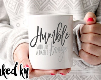 11 oz or 15 oz - Humble with just a dash of Kanye - Ceramic Coffee Mug, quote, Kanye West, Kanye mug, humble mug, kardashian mug, kim k