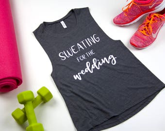 Sweating For The Wedding Shirt. Bride Muscle Tank. Bridal Shower Gift. Bride Workout Shirt. Bride Tank. Bachelorette Party Gift