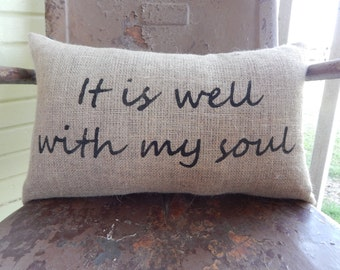 Inspirational It is Well With My Soul Burlap Pillow Decorative Throw Accent Pillow Custom Colors Available Gift
