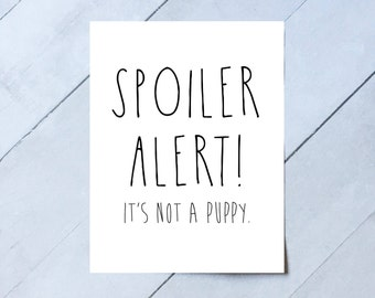 Spoiler Alert It's Not a Puppy, Printable Birthday Card, Printable Christmas Card, Funny Birthday, Funny Christmas, Funny Gift Card, A2
