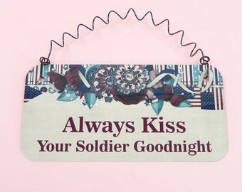 SIGN Always Kiss Your Soldier Goodnight Spouse Husband Wife Boyfriend Girlfriend Military Gift Army