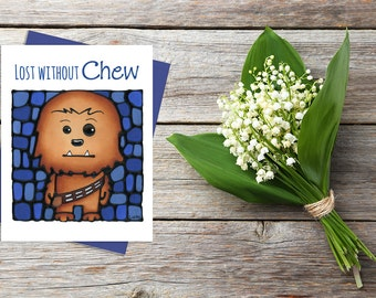 Chewbacca Greeting Card - Cute Card - Thinking of You - Whimsical Card - Pun Card - I'm Sorry Card - Star Wars Greeting Card - Love Card