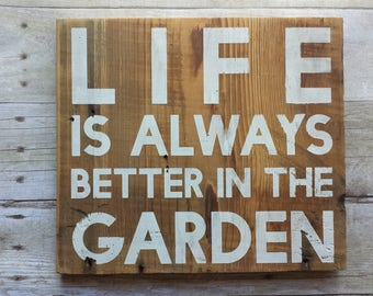 Life is Always Better in the Garden Hand Painted Sign / home decor /  gardening / white / barnwood / personalize / custom / hanger 10x11