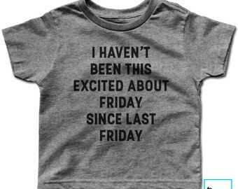 I Haven't Been This Excited For Friday Since Last Friday | Funny T-shirt |  |  | Kids T-shirt