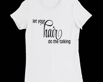 SALE!!! Let Your Hair Do The Talking T-Shirt