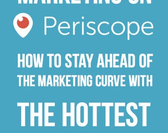How to Develop Your PERISCOPE Marketing Strategy - Periscope Marketing - Social Media Marketing Guide