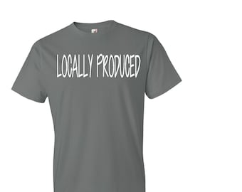 Locally produced locally grown custom shirts soft shirt comfortable shirt popular shirts fast shipping birthday gifts