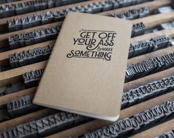 Get Off You Ass and Make Something Notebook Letterpressed Cover, Moleskine Pocket Notebook Cahier for To Do Lists Printed in Cleveland Ohio