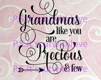 Grandmas like you are precious and few - SVG - PNG - QUOTE