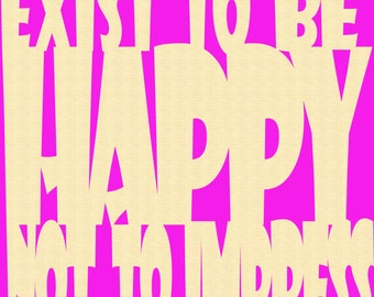 Exist to be Happy Unfinished Wooden Plaque