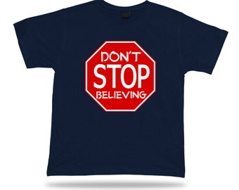 DONT STOP BELIEVING Sign Road HighWay T Shirt Special Hope Future Juke Humor Tee #dont-stop