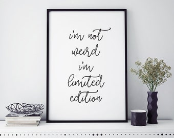 "Typography Script Poster ""I'm Not Weird I'm Limited Edition"" Quote Motivational Inspirational Print Wall Art Home Decor"